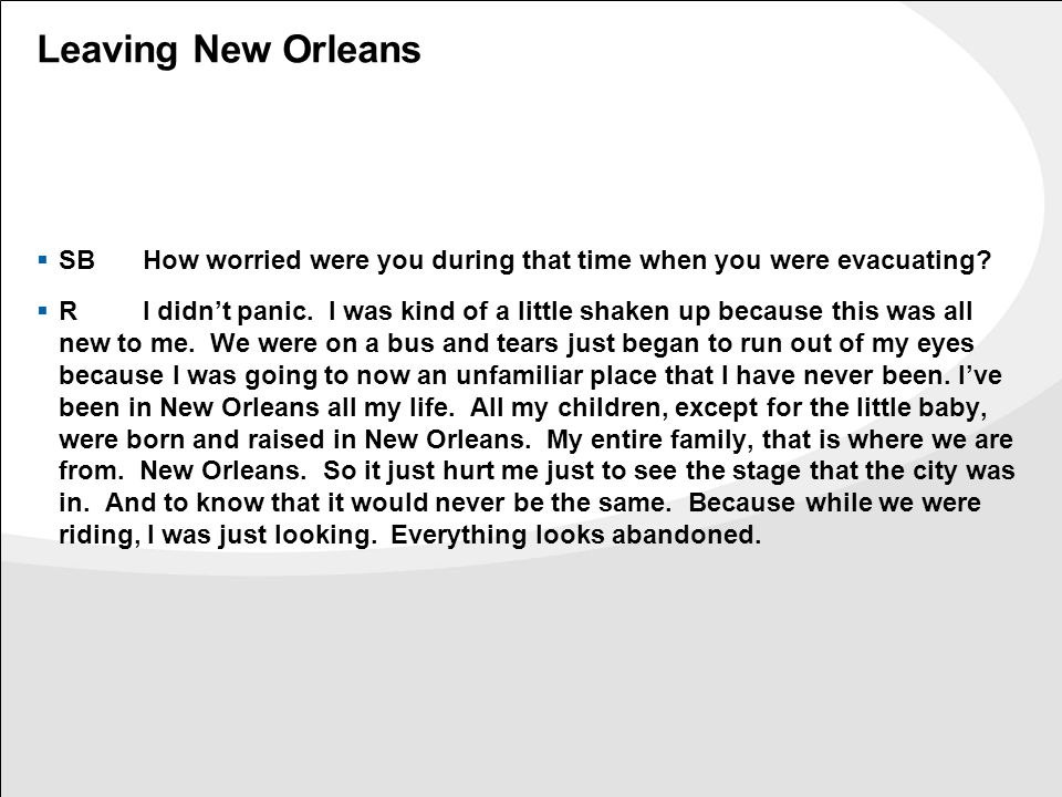 Leaving New Orleans  SBHow worried were you during that time when you were evacuating?  RI didn't panic. I was kind of a little shaken up because th