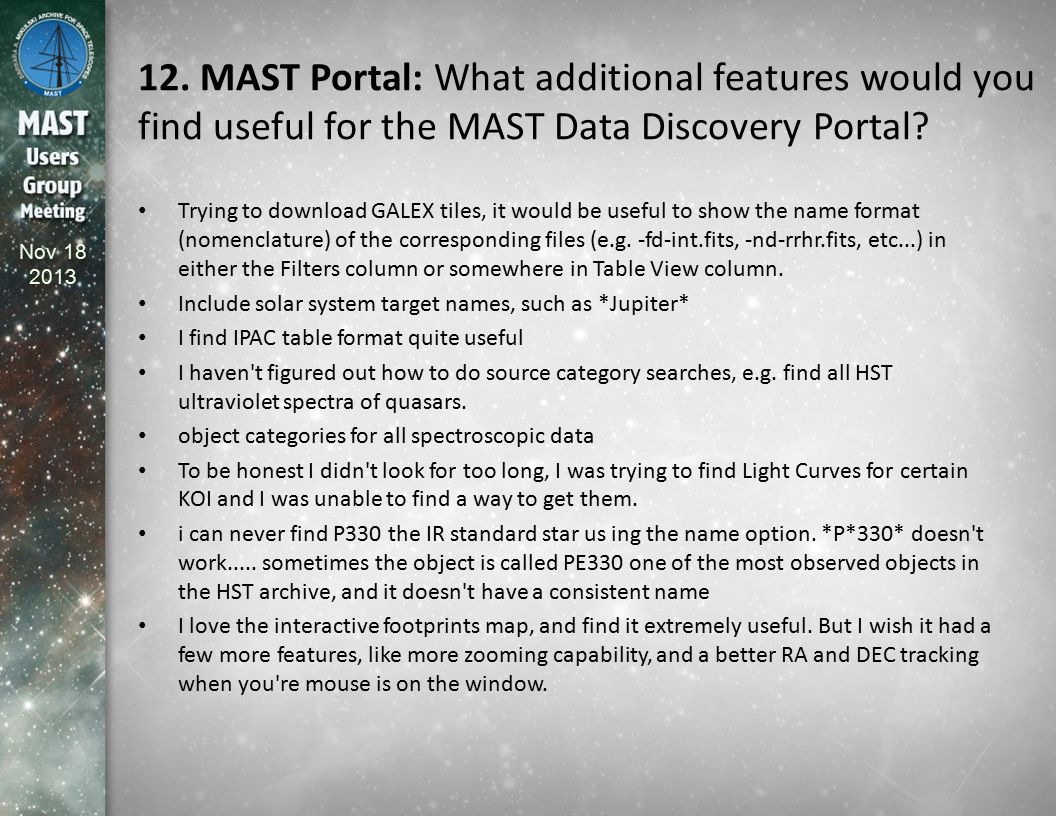 Nov 18 2013 12. MAST Portal: What additional features would you find useful for the MAST Data Discovery Portal? Trying to download GALEX tiles, it wou