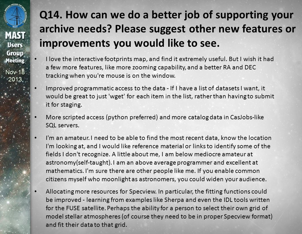 Nov 18 2013 Q14. How can we do a better job of supporting your archive needs? Please suggest other new features or improvements you would like to see.