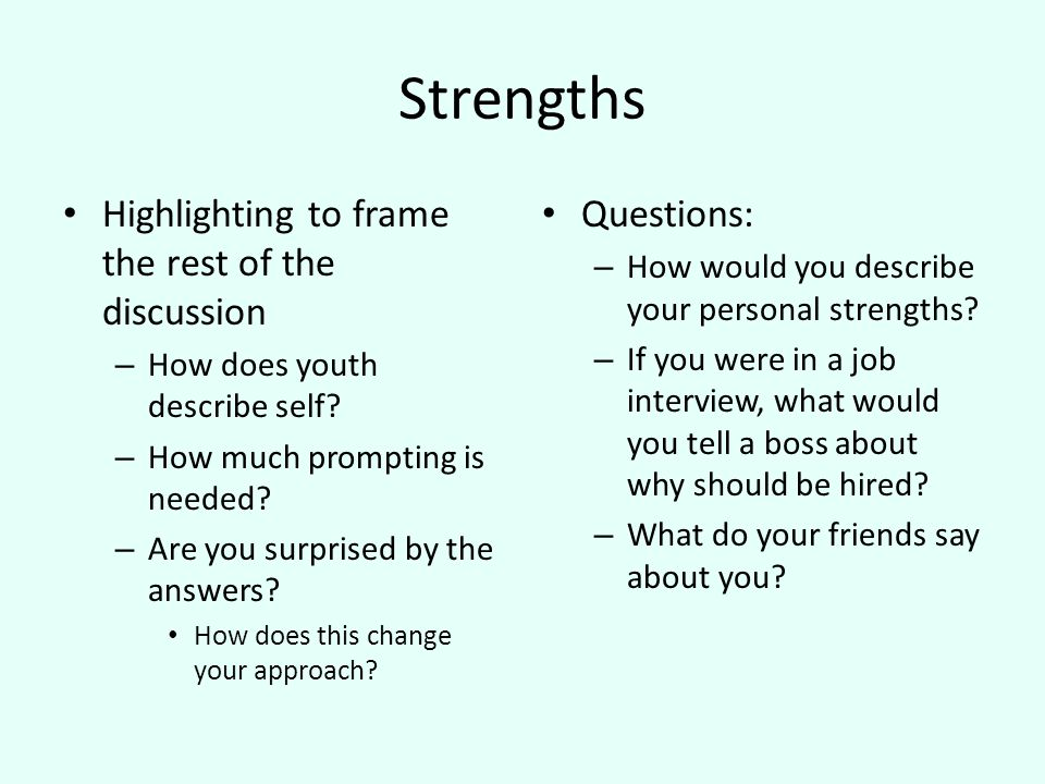 Strengths Highlighting to frame the rest of the discussion – How does youth describe self.