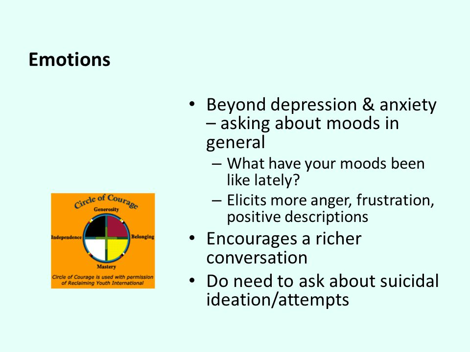 Emotions Beyond depression & anxiety – asking about moods in general – What have your moods been like lately.
