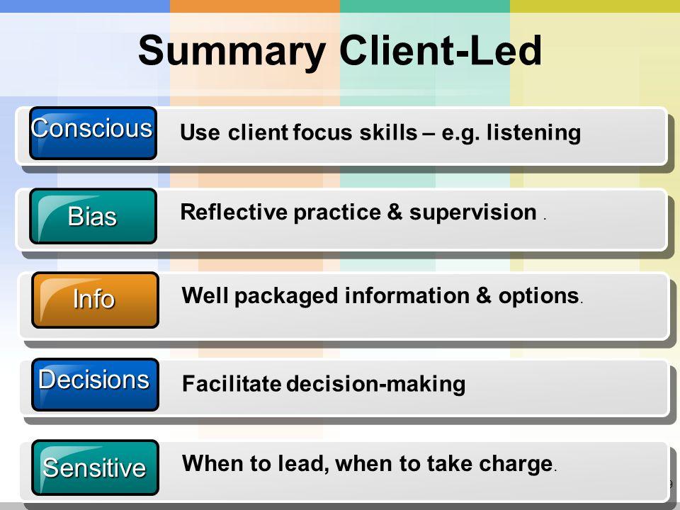 29 Summary Client-LedConscious Use client focus skills – e.g.