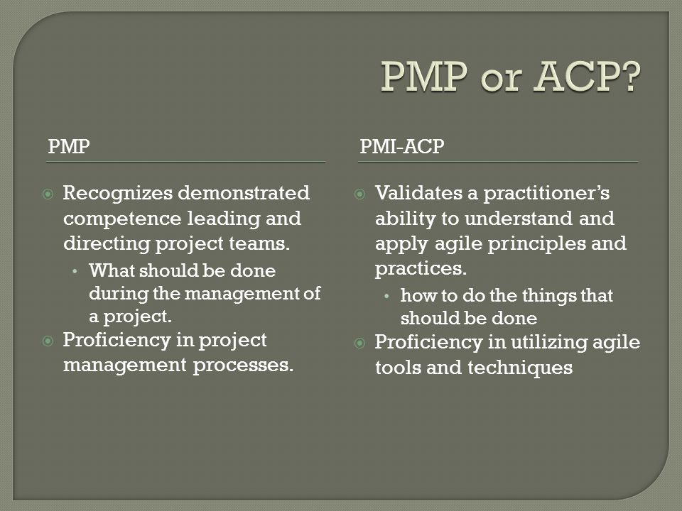 PMPPMI-ACP  Recognizes demonstrated competence leading and directing project teams.