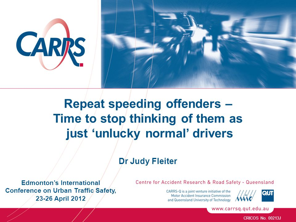 Repeat speeding offenders – Time to stop thinking of them as just 'unlucky normal' drivers Dr Judy Fleiter CRICOS No. 00213J Edmonton's International