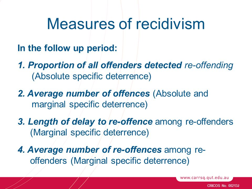 Measures of recidivism In the follow up period: 1. Proportion of all offenders detected re-offending (Absolute specific deterrence) 2. Average number