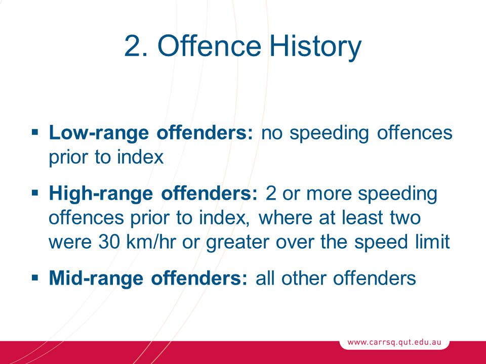 2. Offence History  Low-range offenders: no speeding offences prior to index  High-range offenders: 2 or more speeding offences prior to index, wher