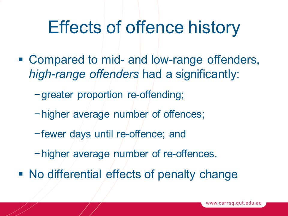 Effects of offence history  Compared to mid- and low-range offenders, high-range offenders had a significantly: −greater proportion re-offending; −hi