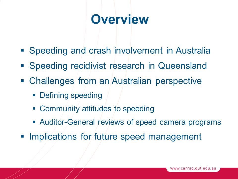 Overview  Speeding and crash involvement in Australia  Speeding recidivist research in Queensland  Challenges from an Australian perspective  Defi