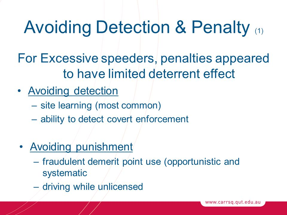 Avoiding Detection & Penalty (1) For Excessive speeders, penalties appeared to have limited deterrent effect Avoiding detection –site learning (most c