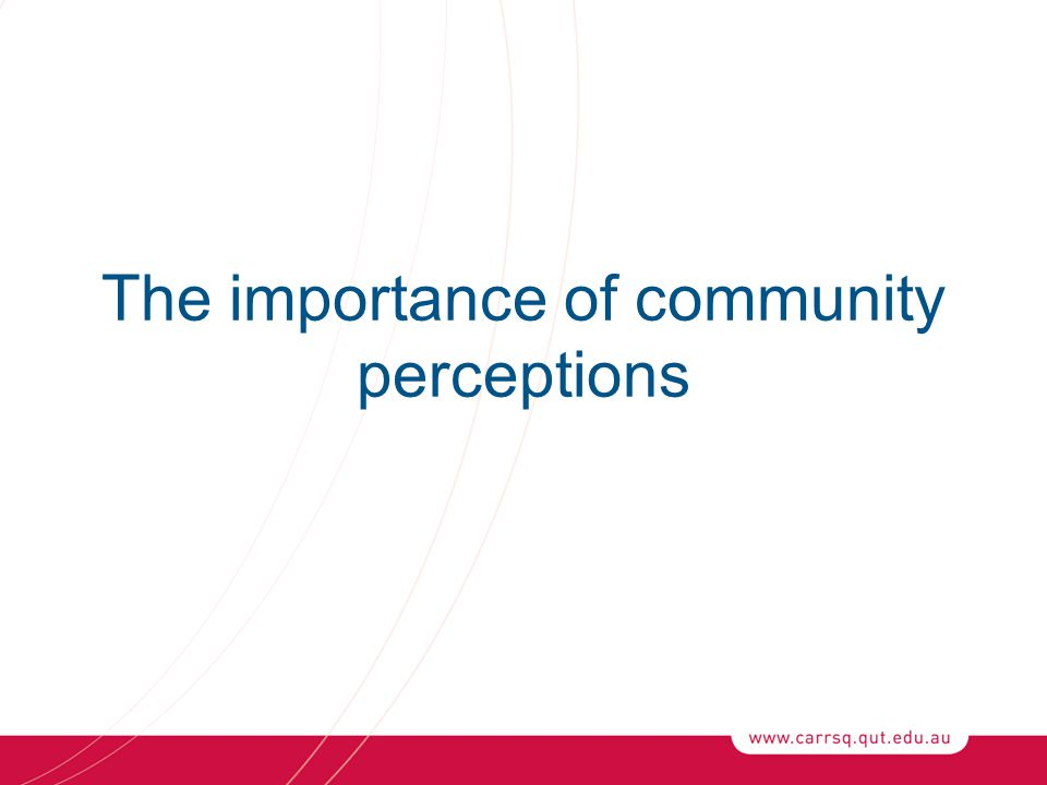 The importance of community perceptions