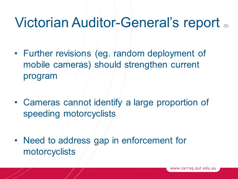 Victorian Auditor-General's report (5) Further revisions (eg. random deployment of mobile cameras) should strengthen current program Cameras cannot id