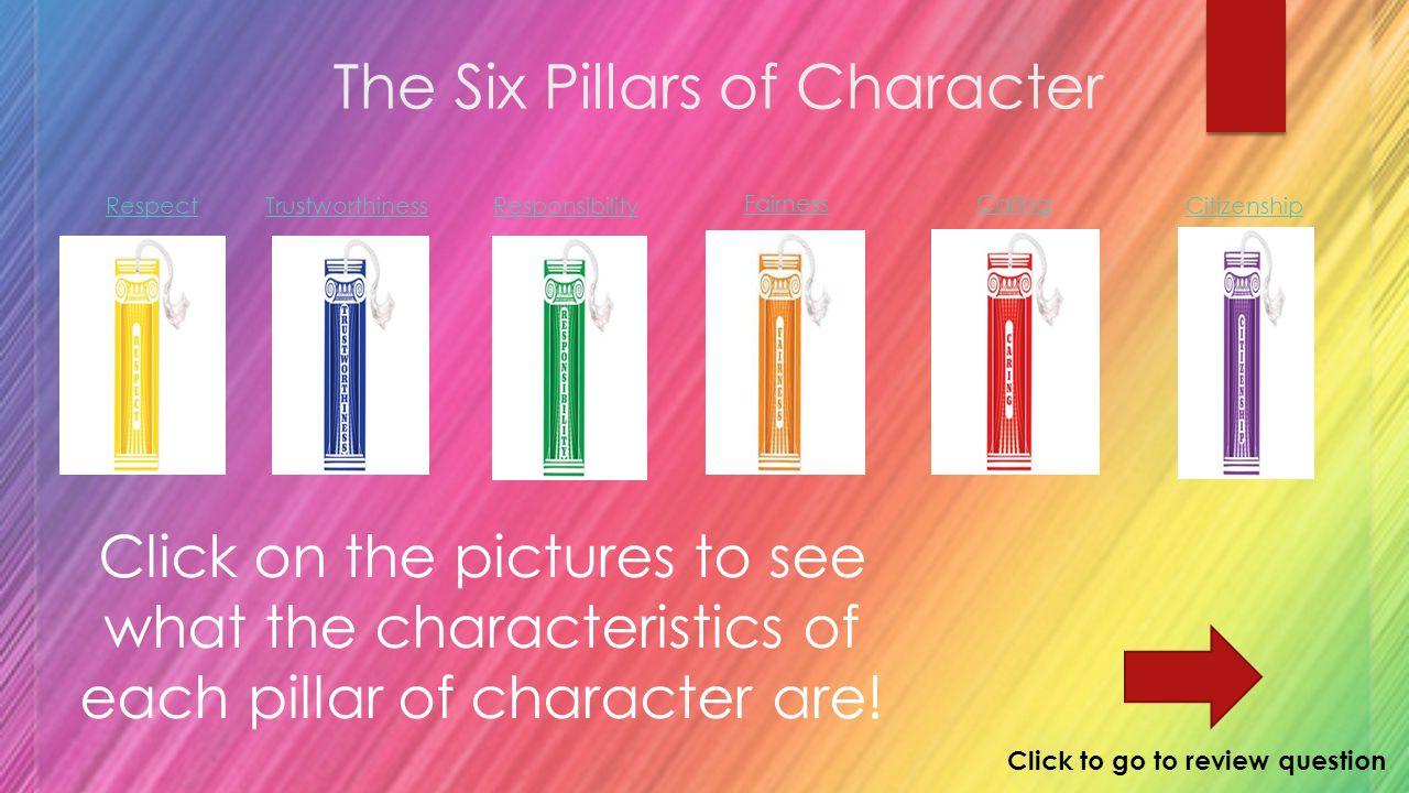 The Pillars of Character! 2ND GRADE BEHAVIORAL CURRICULUM MS. BURNETT Click for next slide