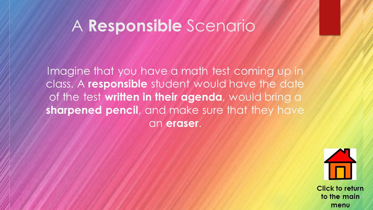 A Responsible Scenario Imagine that you have a math test coming up in class.