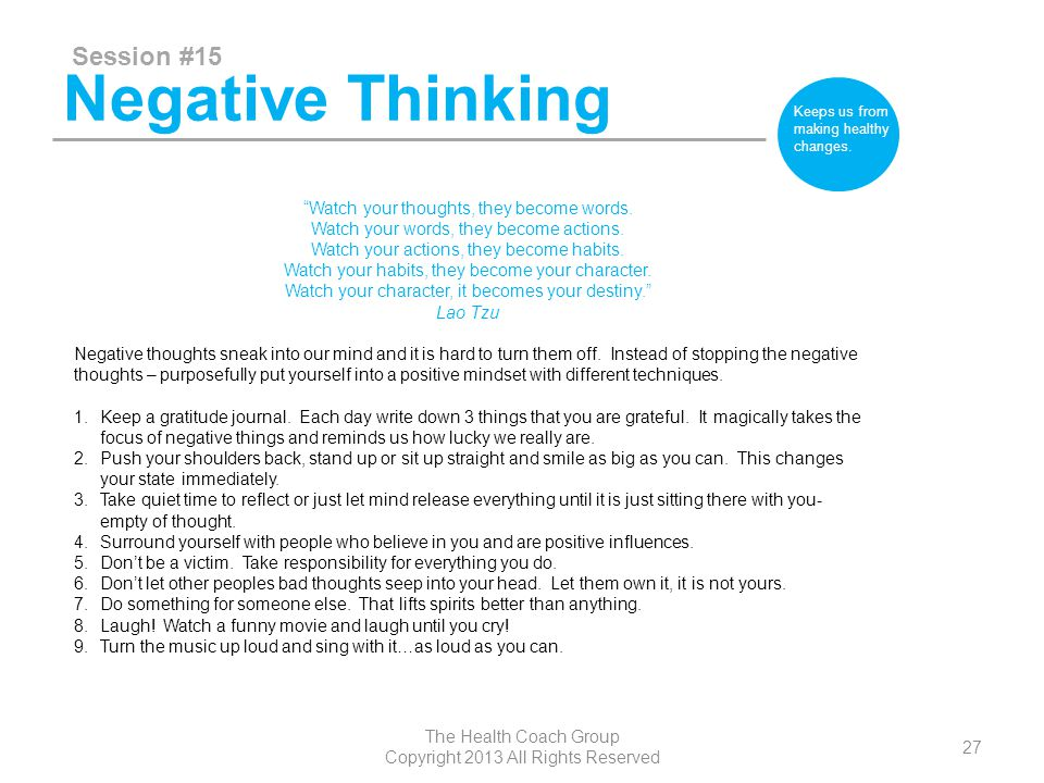 Negative Thinking Session #15 The Health Coach Group Copyright 2013 All Rights Reserved 27 Keeps us from making healthy changes.