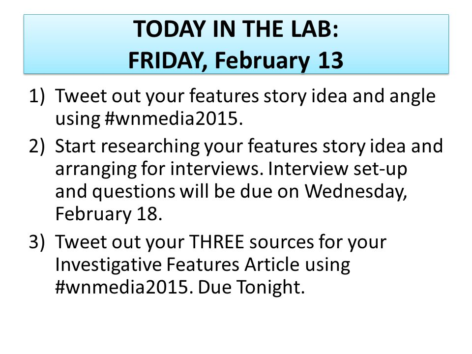 TODAY IN THE LAB: FRIDAY, February 13 1)Tweet out your features story idea and angle using #wnmedia2015.