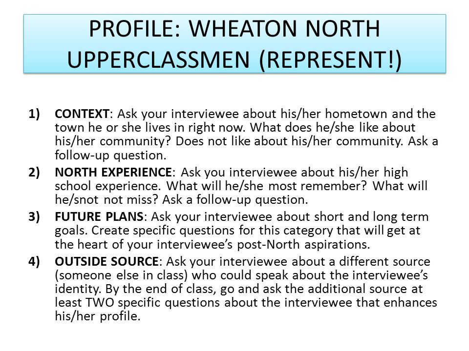 PROFILE: WHEATON NORTH UPPERCLASSMEN (REPRESENT!) 1)CONTEXT: Ask your interviewee about his/her hometown and the town he or she lives in right now.