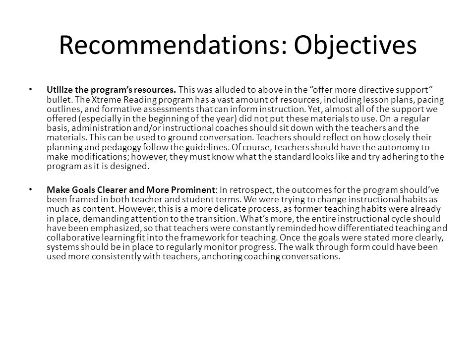 "Recommendations: Objectives Utilize the program's resources. This was alluded to above in the ""offer more directive support"" bullet. The Xtreme Readin"
