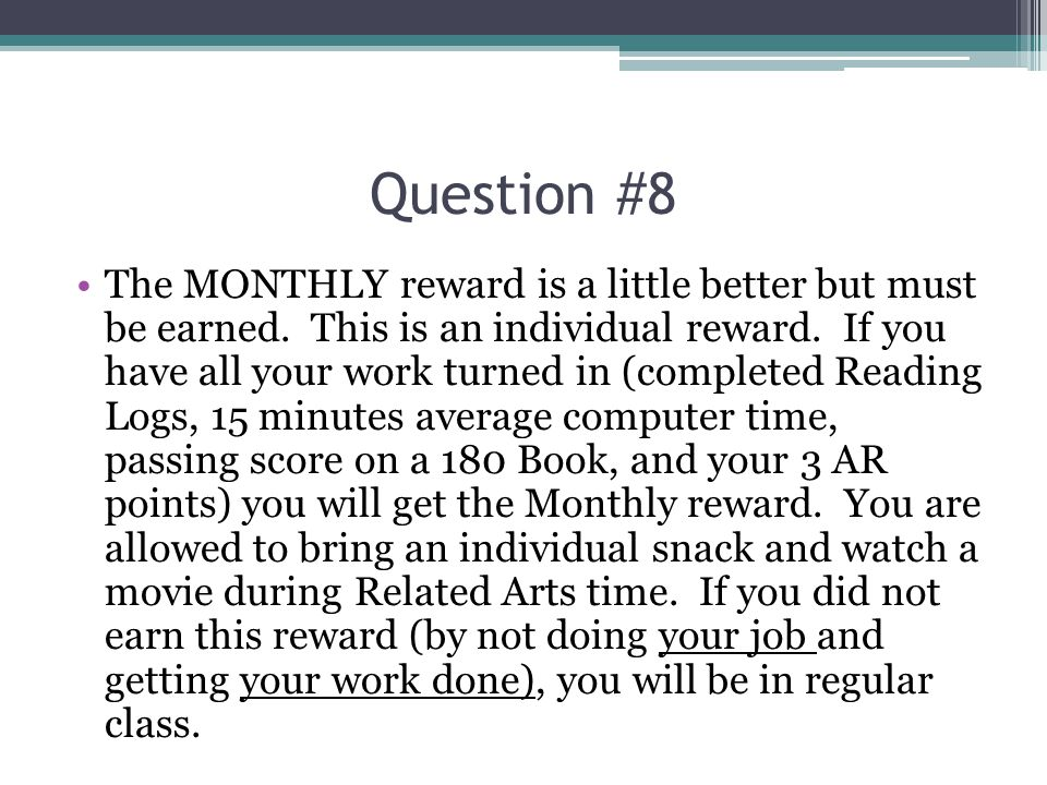 Question #8 The MONTHLY reward is a little better but must be earned. This is an individual reward. If you have all your work turned in (completed Rea