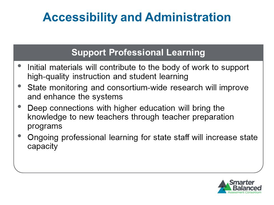 Accessibility and Administration Support Professional Learning Initial materials will contribute to the body of work to support high-quality instructi
