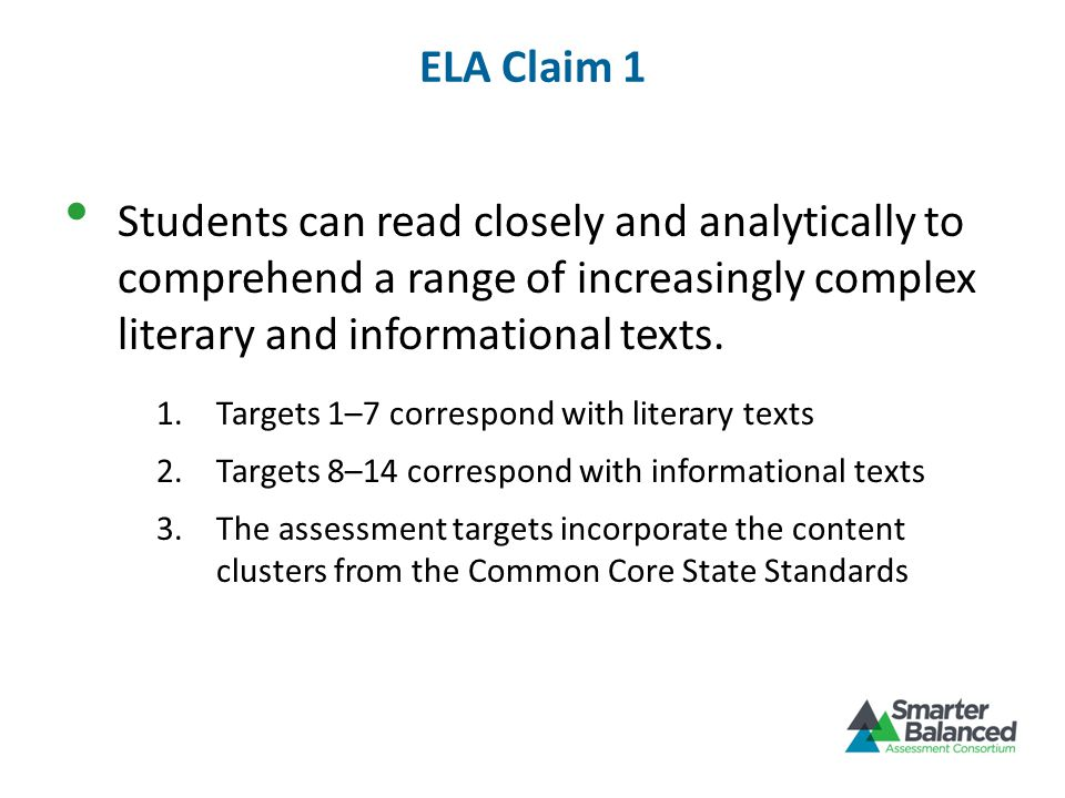 ELA Claim 1 Students can read closely and analytically to comprehend a range of increasingly complex literary and informational texts. 1.Targets 1–7 c