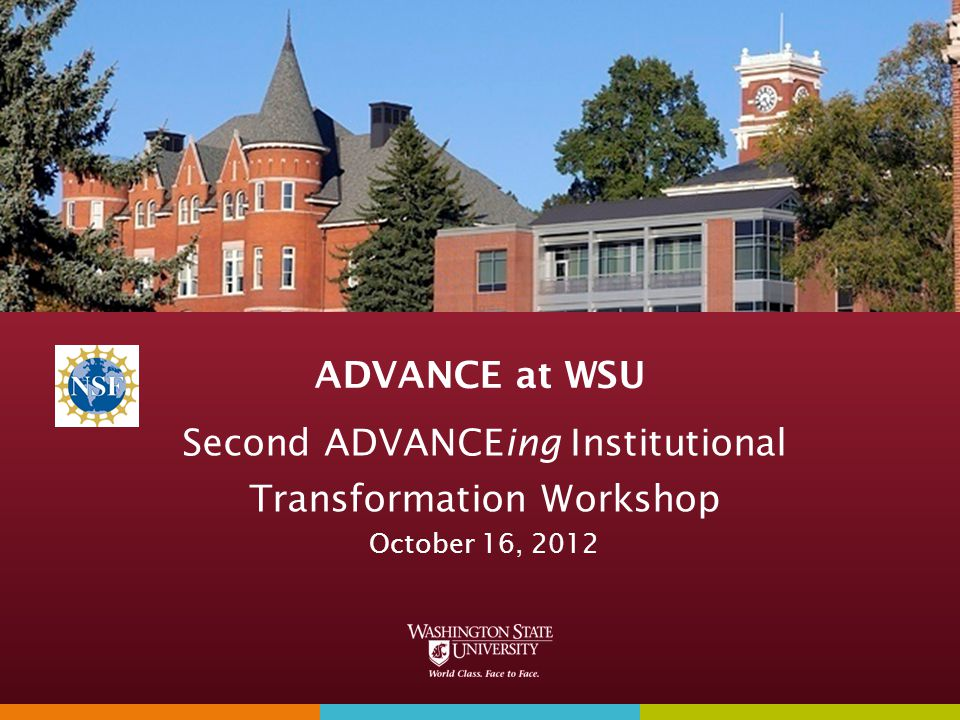 ADVANCE at WSU Second ADVANCEing Institutional Transformation Workshop October 16, 2012