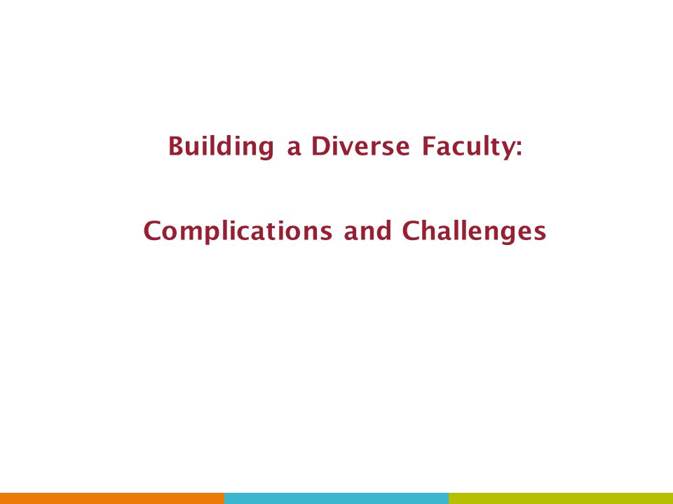 Building a Diverse Faculty: Complications and Challenges