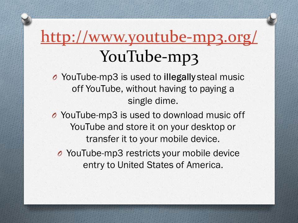 http://www.youtube-mp3.org/ http://www.youtube-mp3.org/ YouTube-mp3 O YouTube-mp3 is used to illegally steal music off YouTube, without having to paying a single dime.