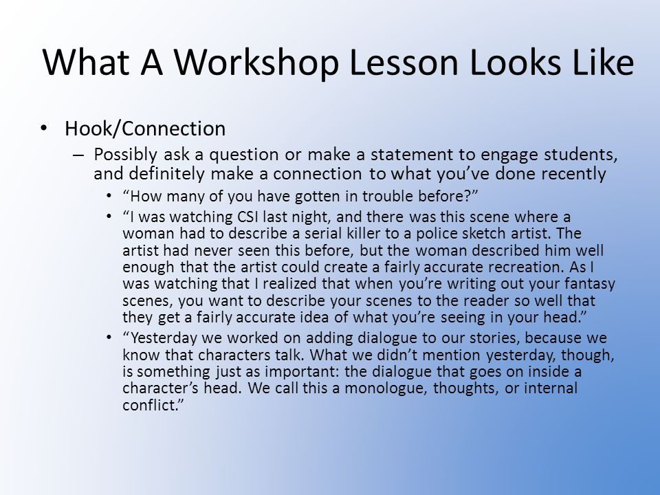 What A Workshop Lesson Looks Like Hook/Connection – Possibly ask a question or make a statement to engage students, and definitely make a connection t
