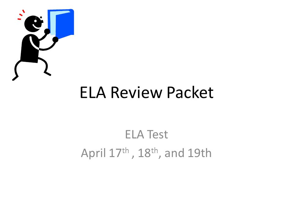 ELA Review Packet ELA Test April 17 th, 18 th, and 19th
