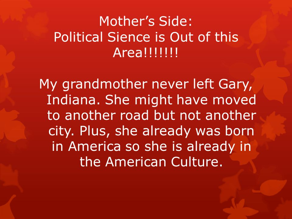 Mother's Side: Political Sience is Out of this Area!!!!!!.
