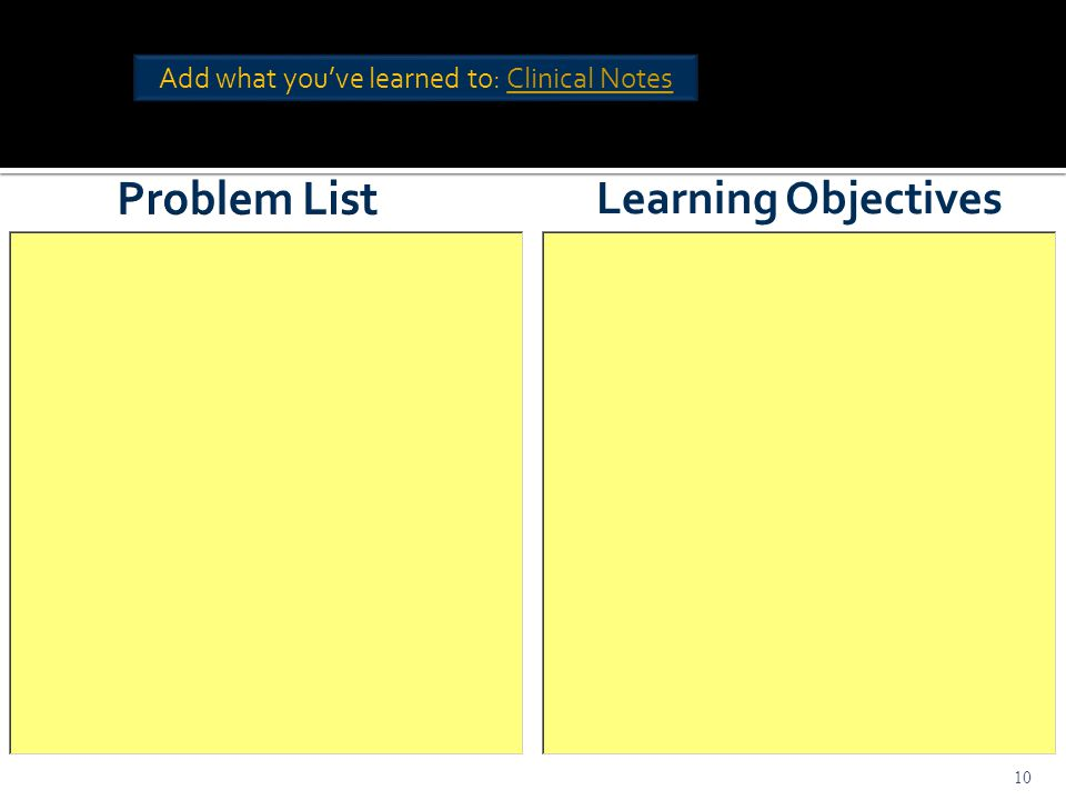 10 Learning Objectives Add what you've learned to: Clinical Notes Add what you've learned to: Clinical Notes