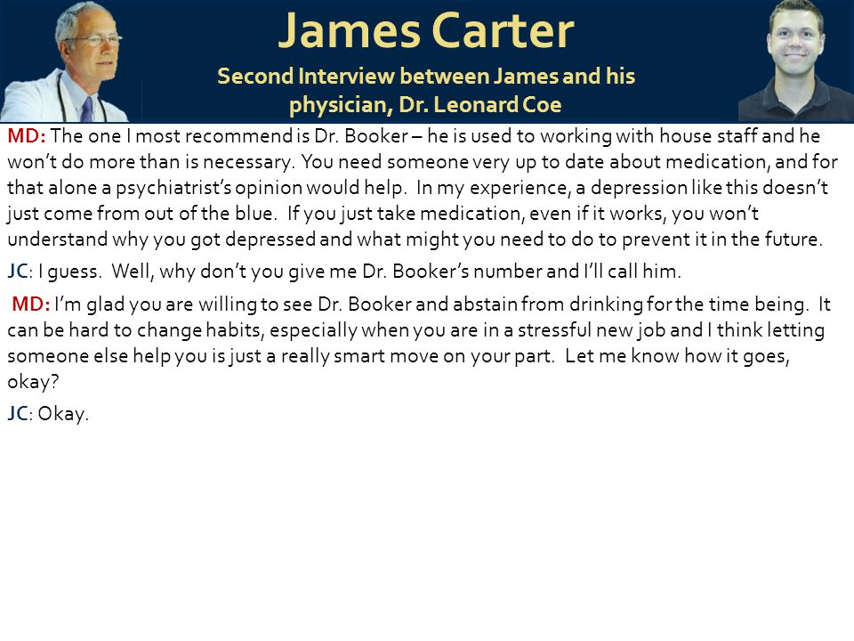 James Carter Second Interview between James and his physician, Dr. Leonard Coe MD: The one I most recommend is Dr. Booker – he is used to working with