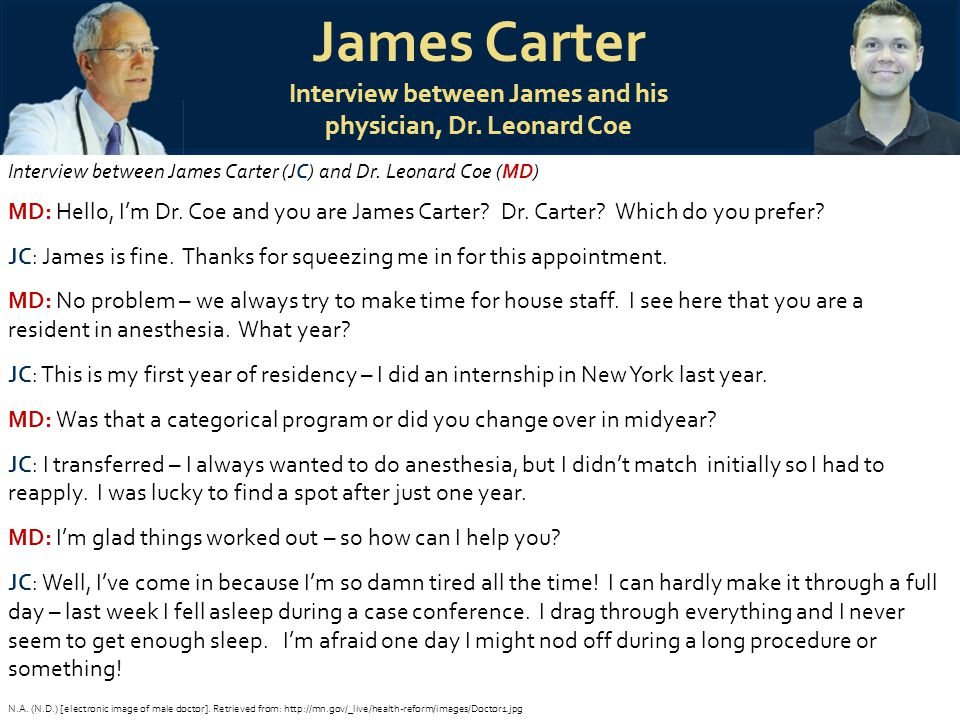 James Carter Interview between James and his physician, Dr. Leonard Coe Interview between James Carter (JC) and Dr. Leonard Coe (MD) MD: Hello, I'm Dr