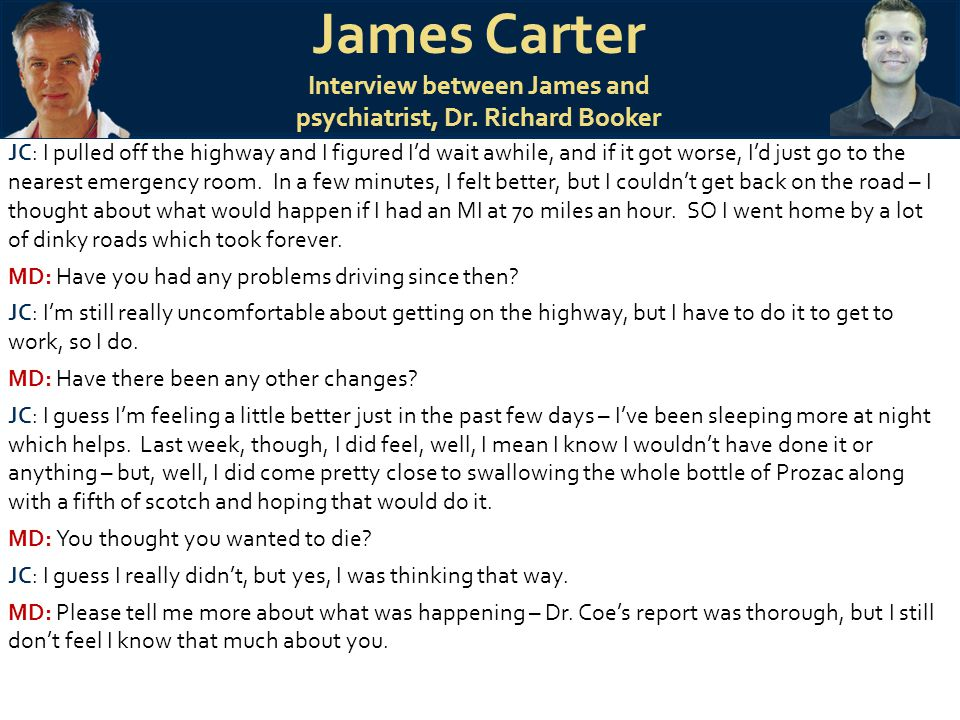 James Carter Interview between James and psychiatrist, Dr. Richard Booker JC: I pulled off the highway and I figured I'd wait awhile, and if it got wo