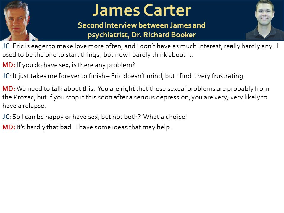 James Carter Second Interview between James and psychiatrist, Dr. Richard Booker JC: Eric is eager to make love more often, and I don't have as much i