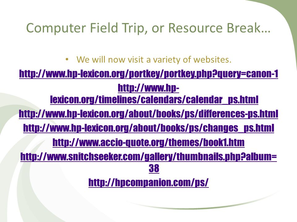 Computer Field Trip, or Resource Break… We will now visit a variety of websites.