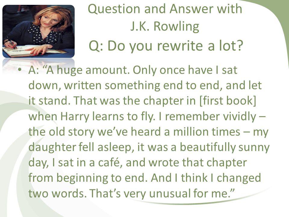 Question and Answer with J.K.Rowling A: A huge amount.