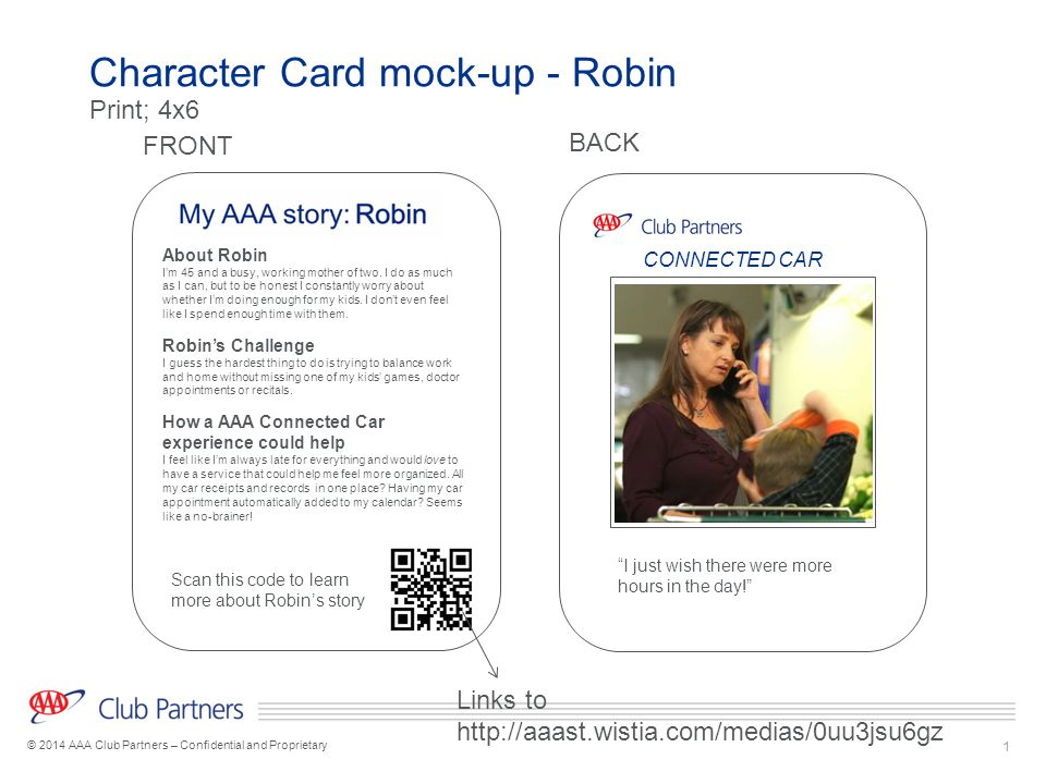 1 © 2014 AAA Club Partners – Confidential and Proprietary Character Card mock-up - Robin FRONT BACK About Robin I'm 45 and a busy, working mother of two.
