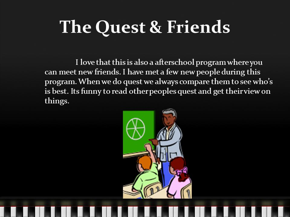The Quest & Friends I love that this is also a afterschool program where you can meet new friends.