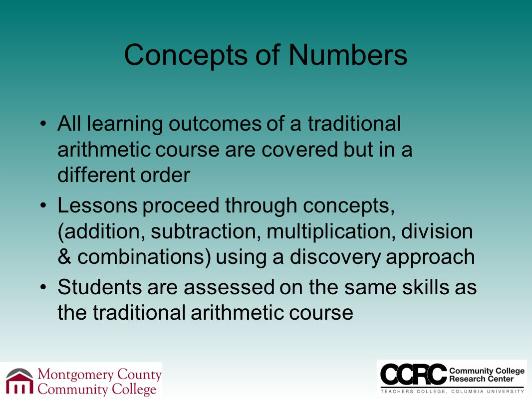 All learning outcomes of a traditional arithmetic course are covered but in a different order Lessons proceed through concepts, (addition, subtraction