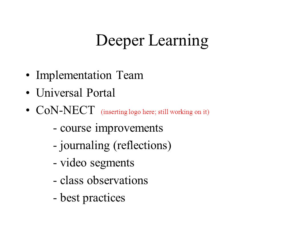Deeper Learning Implementation Team Universal Portal CoN-NECT (inserting logo here; still working on it) - course improvements - journaling (reflectio