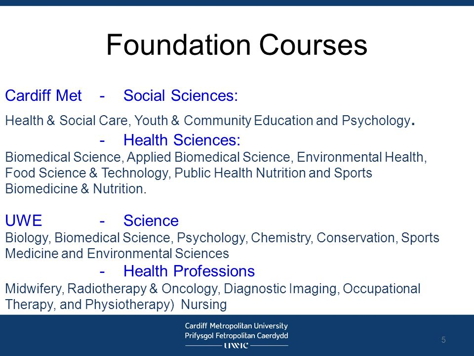 Foundation Courses Cardiff Met - Social Sciences: Health & Social Care, Youth & Community Education and Psychology. -Health Sciences: Biomedical Scien