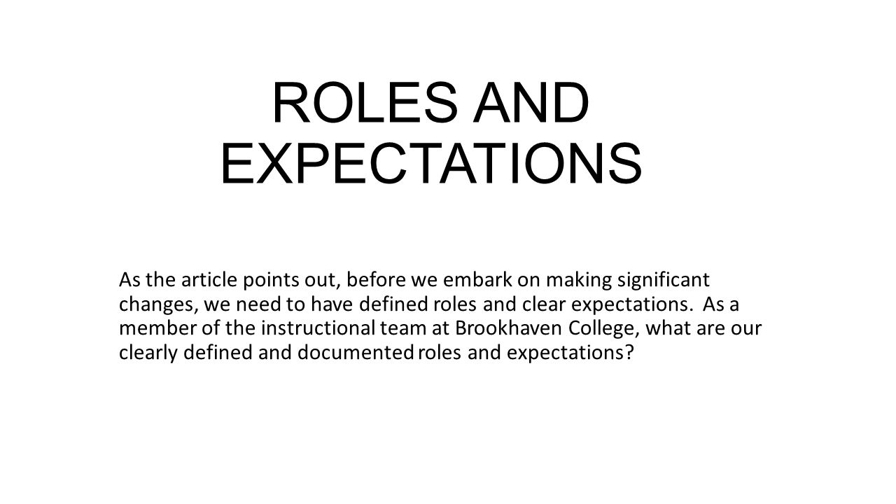 ROLES AND EXPECTATIONS As the article points out, before we embark on making significant changes, we need to have defined roles and clear expectations.