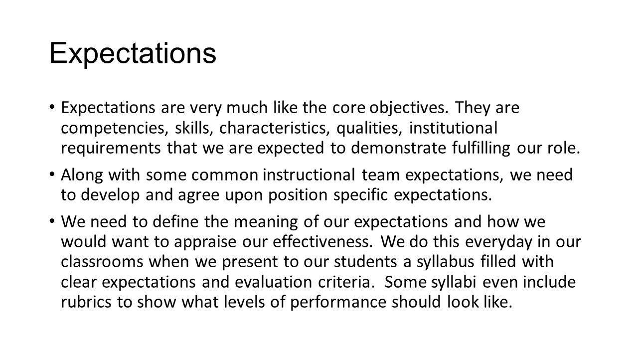 Expectations Expectations are very much like the core objectives. They are competencies, skills, characteristics, qualities, institutional requirement