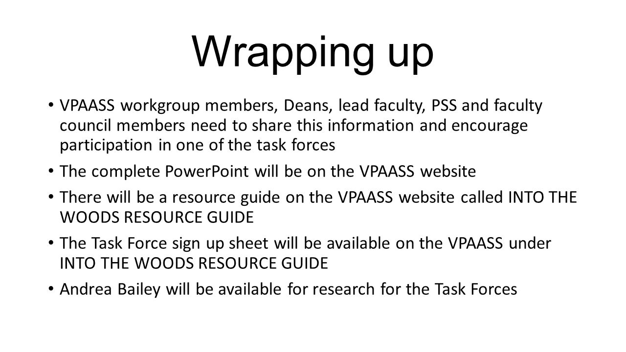 Wrapping up VPAASS workgroup members, Deans, lead faculty, PSS and faculty council members need to share this information and encourage participation