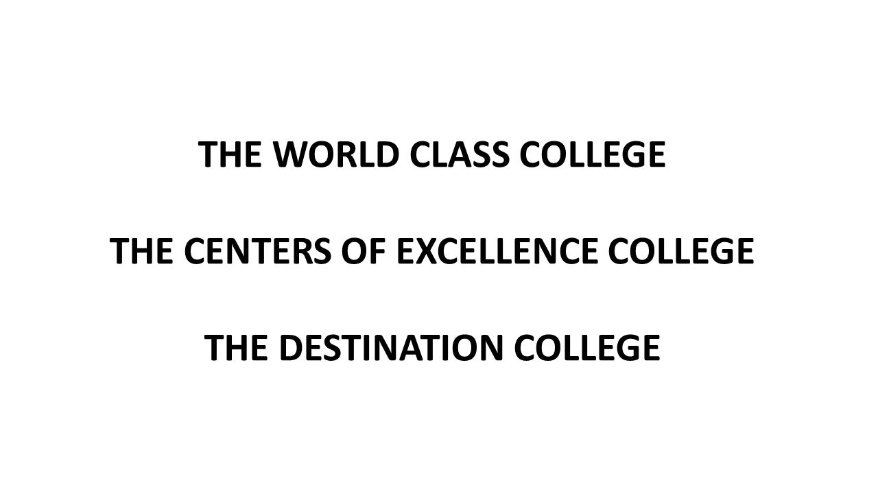 THE WORLD CLASS COLLEGE THE CENTERS OF EXCELLENCE COLLEGE THE DESTINATION COLLEGE