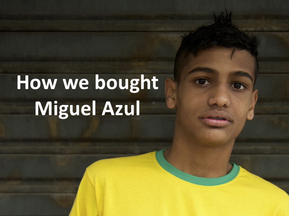 How we bought Miguel Azul