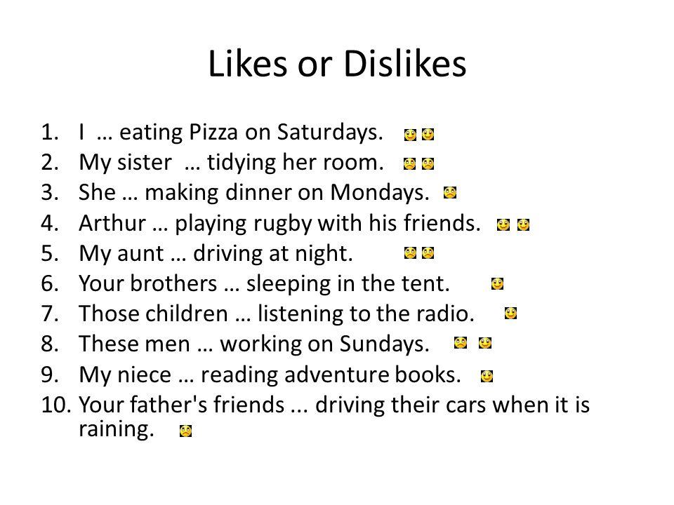 Likes or Dislikes 1.I … eating Pizza on Saturdays.