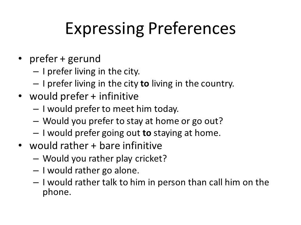 Expressing Preferences prefer + gerund – I prefer living in the city.