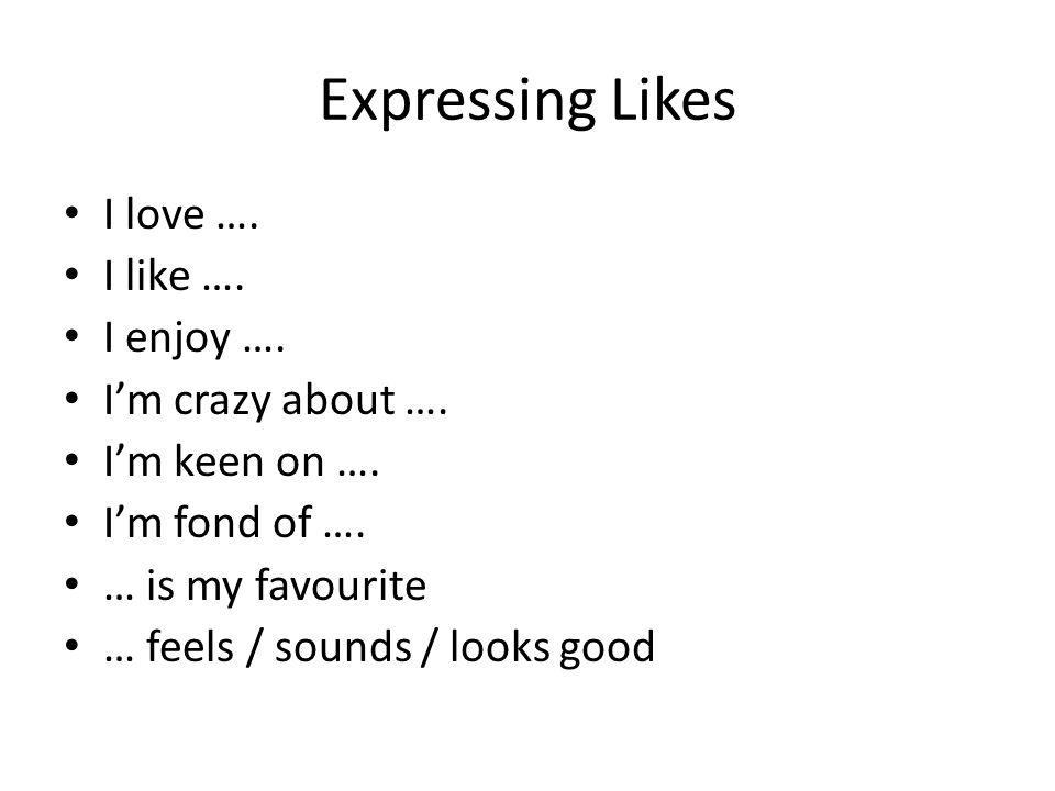 Expressing Likes I love …. I like …. I enjoy …. I'm crazy about ….